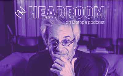 iZotope Headroom Podcast
